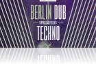 Berlin Dub Techno for Ignite
